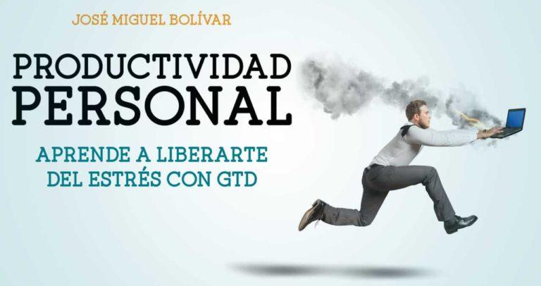 Productividad personal sin estrés con José Miguel Bolívar