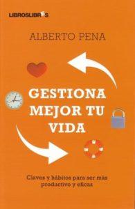 Gestiona mejor tu vida, Libro de Productividad de Berto Pena