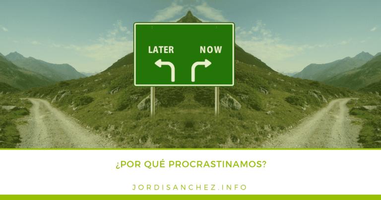 Ahora_luego_¿por qué procrastinamos?